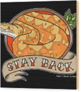 Stay Back Reticulated Python Wood Print