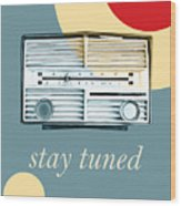 Stay Tuned Wood Print