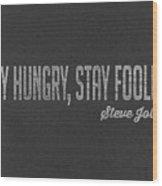 Steve Jobs Stay Hungry Stay Foolish Wood Print