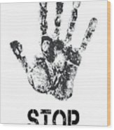 Stop ...... What You Are Doing Wood Print
