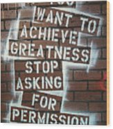 Stop Asking For Permission Wood Print