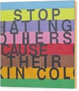 Stop Hating Others Because Of Their Skin Color Wood Print