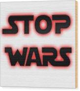 Stop Wars  Wood Print