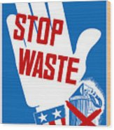 Stop Waste It's Your Patriotic Duty Wood Print