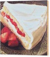 Strawberry Short Cake  Wood Print