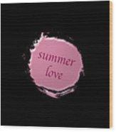 Summer Love  Wood Print