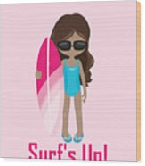 Surfer Art Surf's Up Girl With Surfboard #16 Wood Print