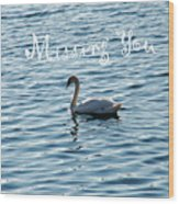 Swan Miss You Wood Print