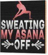 Sweating My Asana Off Wood Print