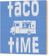 Taco Time Food Truck Tee Wood Print