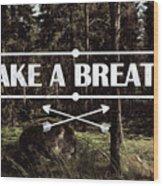 Take A Breath Wood Print