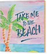 Take Me To The Beach Palm Trees Watercolor Painting Wood Print