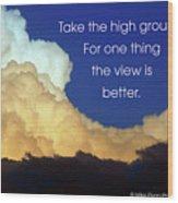 Take The High Ground Wood Print