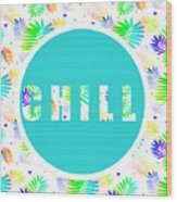 Take Time To Chill Wood Print