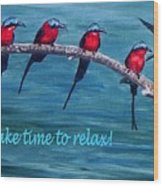Take Time To Relax Wood Print