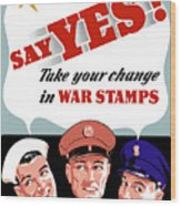 Take Your Change In War Stamps Wood Print