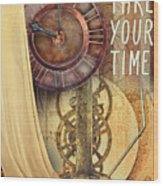 Take Your Time Wood Print
