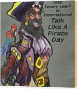 Talk Like A Pirate Day Wood Print