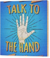 Talk To The Hand Funny Nerd And Geek Humor Statement Wood Print