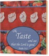 Taste And See Wood Print