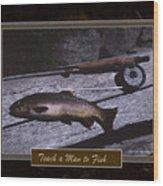 Teach A Man To Fish Wood Print