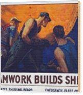 Teamwork Builds Ships Wood Print