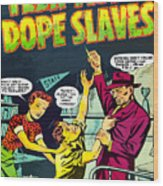Teen-age Dope Slaves Wood Print