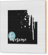 Text Art Be Awesome - Splashes Wood Print