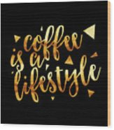 Text Art Coffee Is A Lifestyle - Golden And Black Wood Print