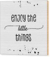 Text Art Enjoy The Little Things Wood Print