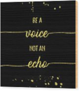 Text Art Gold Be A Voice Not An Echo Wood Print
