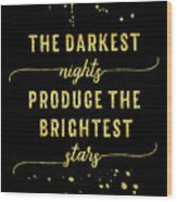 Text Art Gold The Darkest Nights Produce The Brightest Stars Wood Print