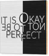 Text Art It Is Okay Not To Be Perfect Wood Print