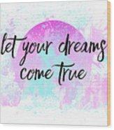 Text Art Let Your Dreams Come True Wood Print