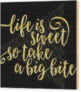 Text Art Life Is Sweet - Golden Wood Print