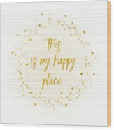 Text Art This Is My Happy Place - Hearts, Stars And Splashes Wood Print