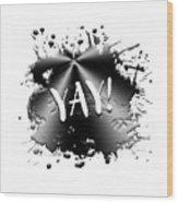 Text Art Yay Wood Print