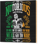 Th Notorious Conor Mcgregor Inspired Design If One Of Us Goes To War We All Go To War Wood Print