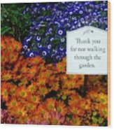 Thank You For Not Walking Through The Garden Wood Print