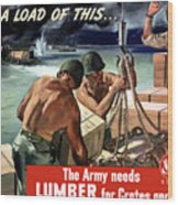 The Army Needs Lumber For Crates And Boxes Wood Print
