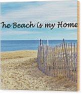 The Beach Is My Home Wood Print