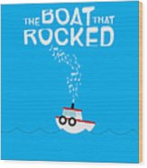 The Boat That Rocked Poster Wood Print