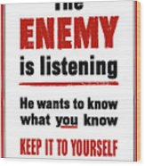 The Enemy Is Listening - Ww2 Wood Print