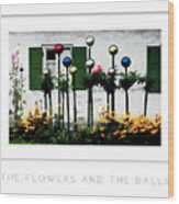 The Flowers And The Balls Poster Wood Print