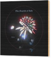 The Fourth Of July Wood Print