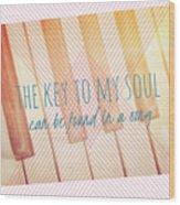 The Key To My Soul Wood Print