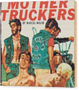The Mother Truckers Wood Print