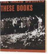 The Nazis Burned These Books Wood Print by War Is Hell Store