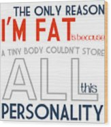 The Only Reason I'm Fat Quote Wood Print