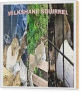 The Original Official Milkshake Squirrel Wood Print